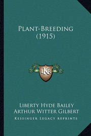 Plant-Breeding (1915) by Liberty Hyde Bailey, Jr.