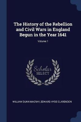 The History of the Rebellion and Civil Wars in England Begun in the Year 1641; Volume 1 by William Dunn Macray image