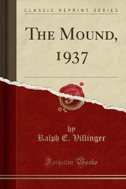 The Mound, 1937 (Classic Reprint) by Ralph E Villinger image