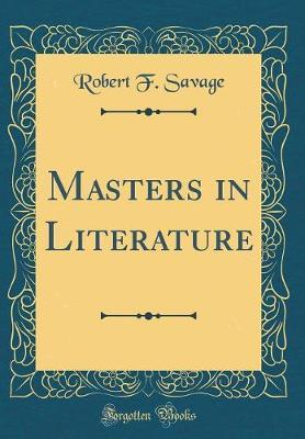 Masters in Literature (Classic Reprint) by Robert F Savage