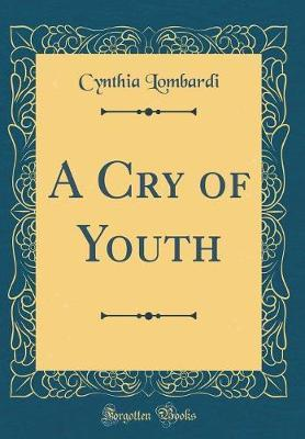A Cry of Youth (Classic Reprint) by Cynthia Lombardi