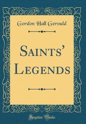 Saints' Legends (Classic Reprint) by Gordon Hall Gerould