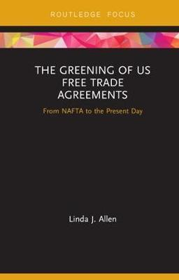 The Greening of US Free Trade Agreements by Linda Allen