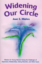 Widening Our Circle: Wisdom for Young Women Facing the Challenges of Depression, Relationships, Eating Disorders, and Other Issues by Joan S Mishra, M.Ed. image