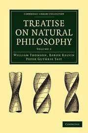 Treatise on Natural Philosophy 2 Volume Paperback Set Treatise on Natural Philosophy: Volume 1 by William Thomson Kelvin