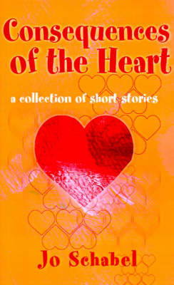 Consequences of the Heart: A Collection of Short Stories by Jo Schabel image