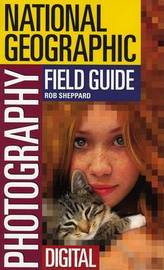 National Geographic Photography Field Guide: Digital by R. Sheppard image
