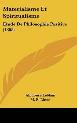Materialisme Et Spiritualisme: Etude De Philosophie Positive (1865) by Alphonse Leblais image