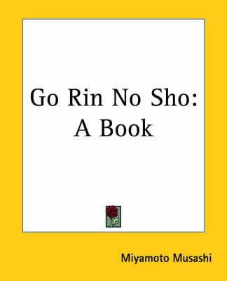 Go Rin No Sho: A Book by Miyamoto Musashi
