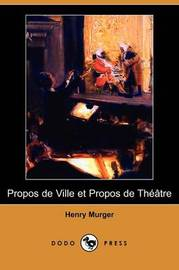 Propos De Ville Et Propos De Theatre (Dodo Press) by Henry Murger image