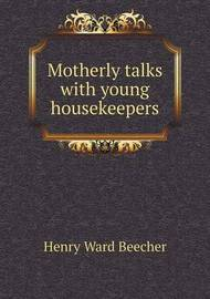 Motherly Talks with Young Housekeepers by Henry Ward Beecher