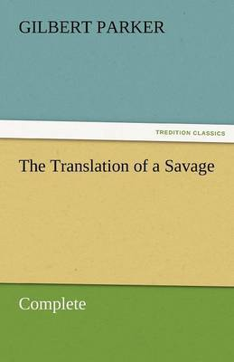The Translation of a Savage, Complete by Gilbert Parker image