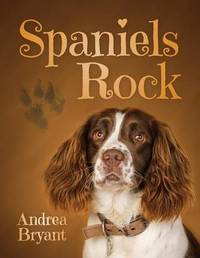 Spaniels Rock: Book 1 by Andrea Bryant
