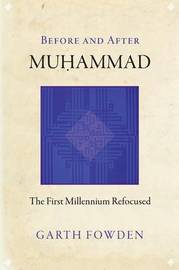 Before and After Muhammad by Garth Fowden