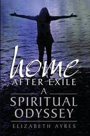 Home After Exile: A Spiritual Odyssey by Elizabeth Ayres