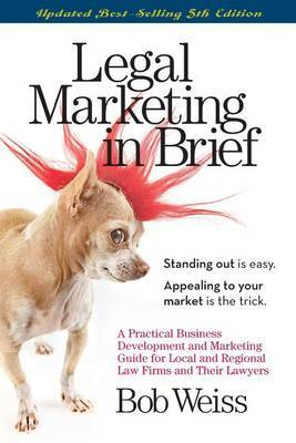 Legal Marketing in Brief by Bob Weiss