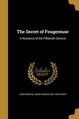 The Secret of Fougereuse by Louis Morvan image