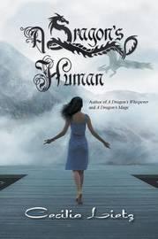 A Dragon's Human by Cecilia Lietz