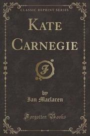 Kate Carnegie (Classic Reprint) by Ian MacLaren