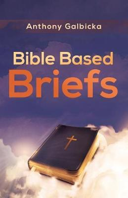 Bible Based Briefs by Anthony Galbicka image
