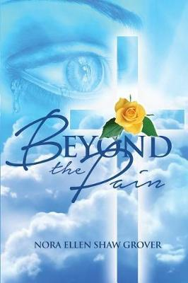 Beyond the Pain by Nora Ellen Shaw Grover