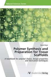 Polymer Synthesis and Preparation for Tissue Scaffolds by Basar Basak