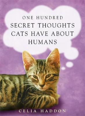 One Hundred Secret Thoughts Cats have about Humans by Celia Haddon image