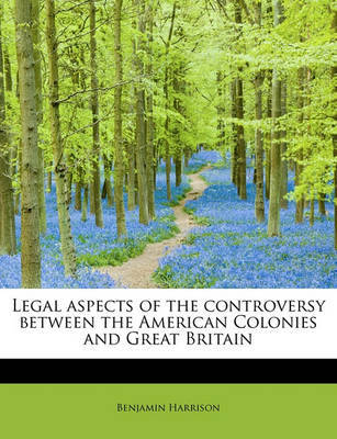 Legal Aspects of the Controversy Between the American Colonies and Great Britain by Benjamin Harrison image