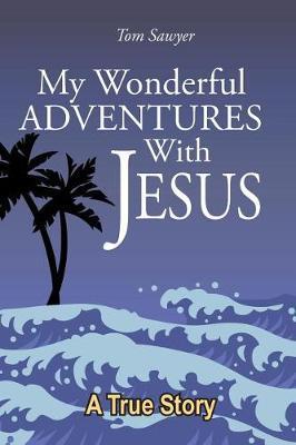 My Wonderful Adventures with Jesus by Tom Sawyer image