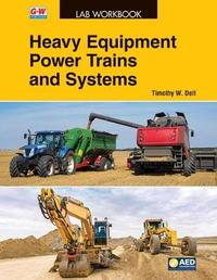 Heavy Equipment Power Trains and Systems by Timothy W Dell