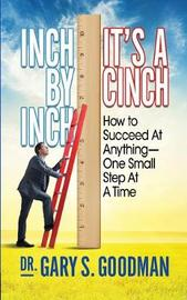 Inch By Inch It's A Cinch! by Gary S. Goodman