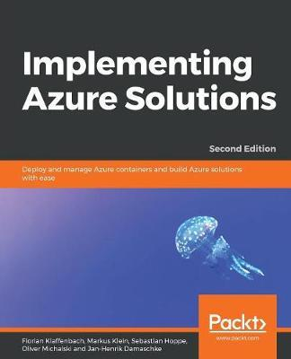 Implementing Azure Solutions by Florian Klaffenbach