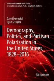 Demography, Politics, and Partisan Polarization in the United States, 1828-2016 by David Darmofal