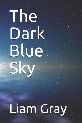 The Dark Blue Sky by Liam Gray
