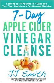 7-Day Apple Cider Vinegar Cleanse by Jj Smith