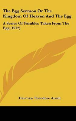 The Egg Sermon or the Kingdom of Heaven and the Egg: A Series of Parables Taken from the Egg (1912) by Herman Theodore Arndt image