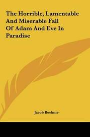 The Horrible, Lamentable and Miserable Fall of Adam and Eve in Paradise by Jacob Boehme