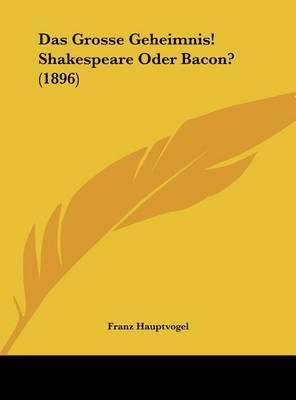 Das Grosse Geheimnis! Shakespeare Oder Bacon? (1896) by Franz Hauptvogel image