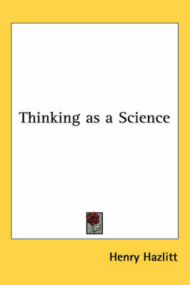 Thinking as a Science by Henry Hazlitt