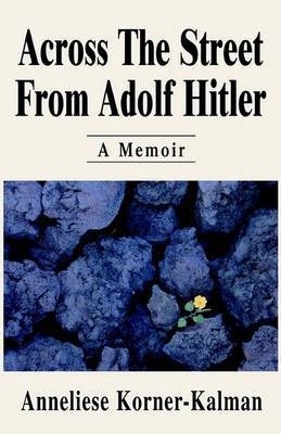 Across the Street from Adolf Hitler by Anneliese Korner-Kalman
