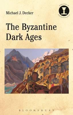 The Byzantine Dark Ages by Michael J. Decker image