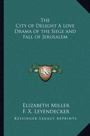 The City of Delight a Love Drama of the Siege and Fall of Jerusalem by Elizabeth Miller