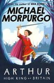 Arthur High King of Britain by Michael Morpurgo
