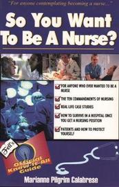 So You Want to be a Nurse by Marianne Pilgrim Calabrese image