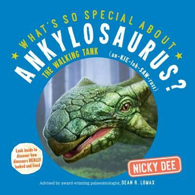What's So Special About Ankylosaurus by Nicky Dee