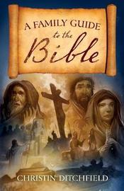 A Family Guide to the Bible by Christin Ditchfield image