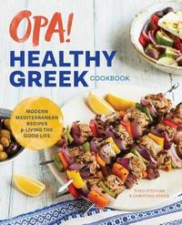 Opa! the Healthy Greek Cookbook by Theo Stephan