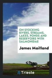 On Stocking Rivers, Streams, Lakes, Ponds and Reservoirs with Salmonidae by James Maitland image