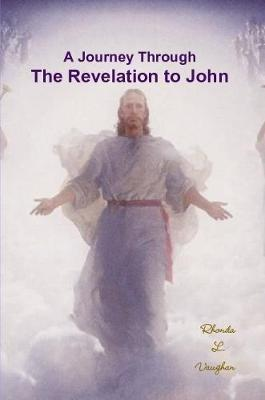 A Journey Through the Revelation to John by Rhonda L Vaughan