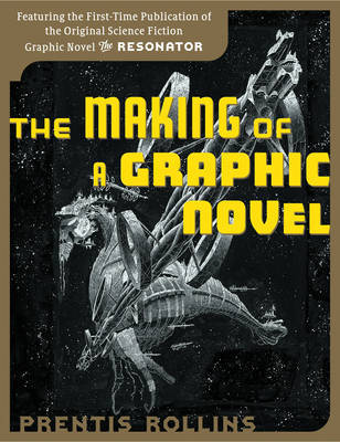 """The Making of a Graphic Novel: Featuring the First-time Publication of the Original Science-Fiction Graphic Novel """"The Resonator"""" by Prentis Rollins image"""